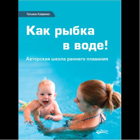 Как рыбка в воде! Авторская школа раннего плавания. Книга Татьяны Азаренко